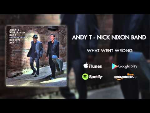 Andy T - Nick Nixon Band - What Went Wrong