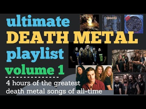 The Ultimate Death Metal Playlist volume 1 - 4 hours of the best death metal songs ever!