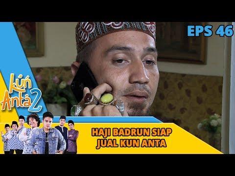 BUSET DAH!! Haji Badrun Siap Jual Kun Anta Ke Ayah Elang - Kun Anta 2 Eps 46