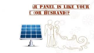 Why a Solar Panel is Like Your Wife?