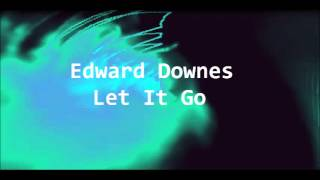 Edward Downes - Let it go [Audio Version]