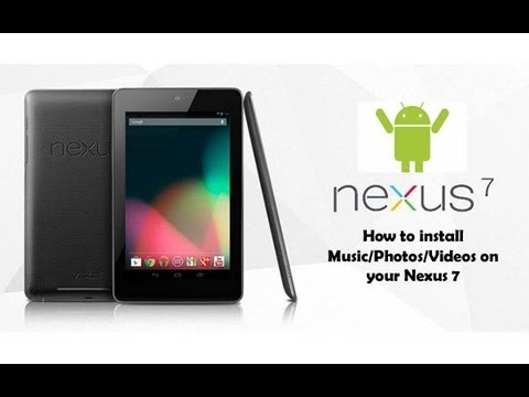 How to add Music/Photos/Videos onto your Nexus 7 (2012 First Generation)