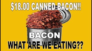$18.00 Bacon in a CAN!?!?! - WHAT ARE WE EATING??? - The Wolfe Pit