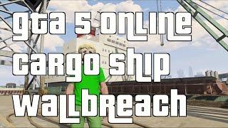 GTA 5 Online Cargo Ship Wallbreach 1.16 GTA 5 Online Wallbreach