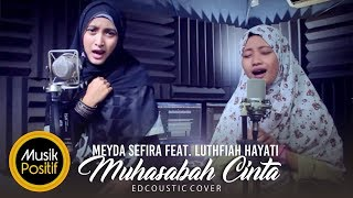 Video Muhasabah Cinta-Meyda Sefira feat Lutfiah Hayati(Edcoustic Cover) download MP3, 3GP, MP4, WEBM, AVI, FLV Maret 2018