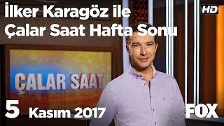 5 Kasım 2017 İlker Karagöz ile Çalar Saat Hafta Sonu