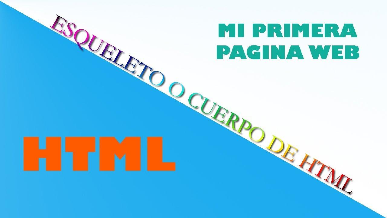 HTML / Esqueleto o cuerpo / Mi primera pagina web /Etiquetas ...