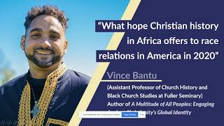 What hope Christian History in Africa offers to race relations in America in 2020