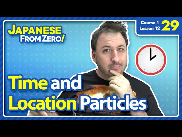 Time and Location Particles - Japanese From Zero! Video 29