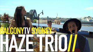 HAZE TRIO - LOGGING IN THE SUMMER (BalconyTV)