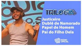 #Live Trilogia - Justiceiro, Dublê de Namorado, Papel de Homem, Pai do Filho Dela #FMODIA