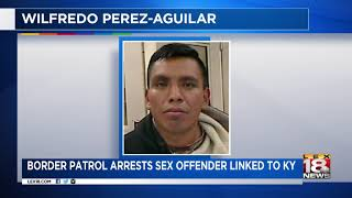 Border Patrol Arrests Sex Offender Linked To KY