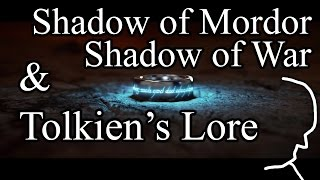How does Shadow of War and Shadow of Mordor fit into the Tolkien LotR Universe? | Lore (Spoilers)