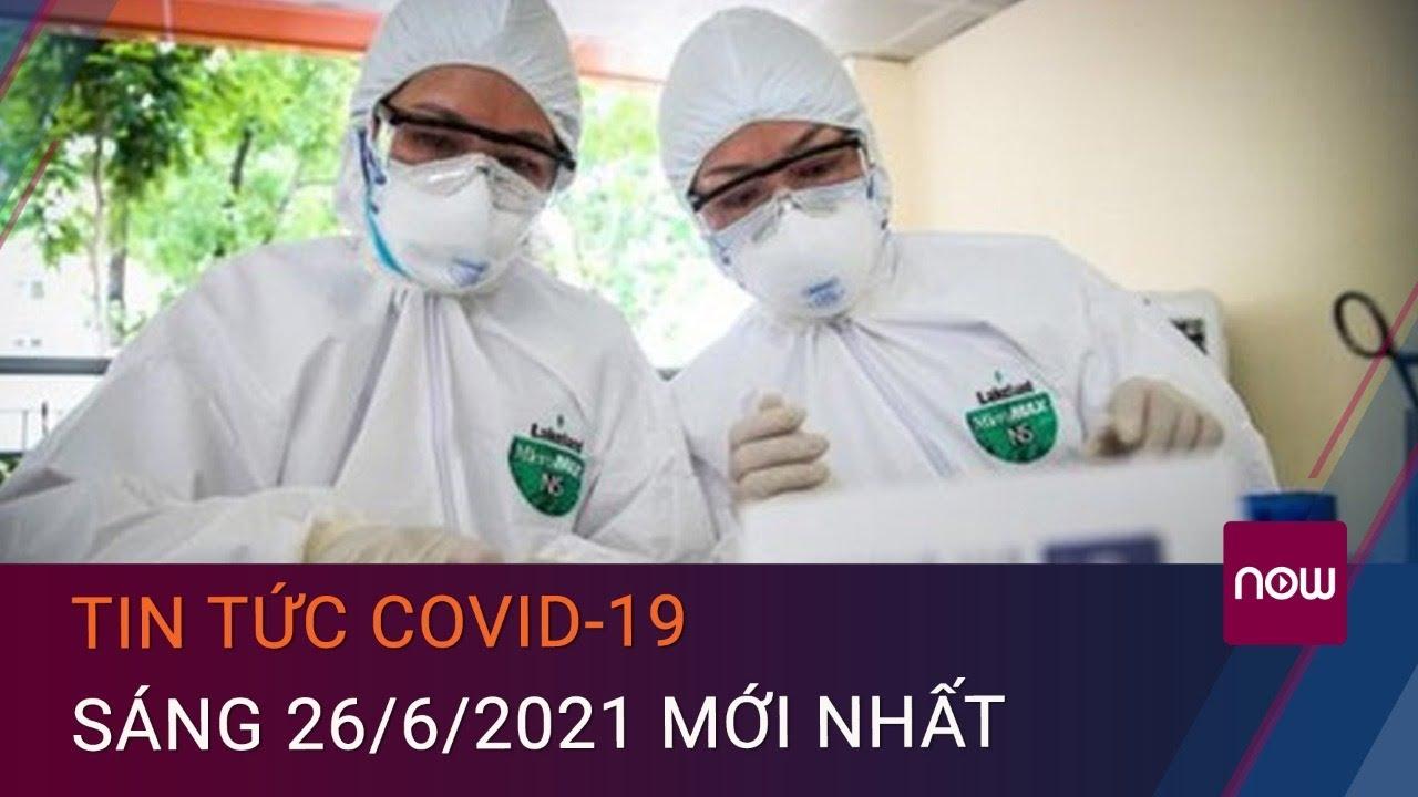 Tin tức Covid-19 26/6/2021: Thêm 13 ca Covid-19 trong nước, TPHCM bổ sung 563 bệnh nhân