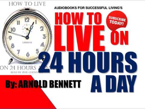 HOW TO LIVE ON 24 HOURS A DAY | Arnold Bennet | Self-Help