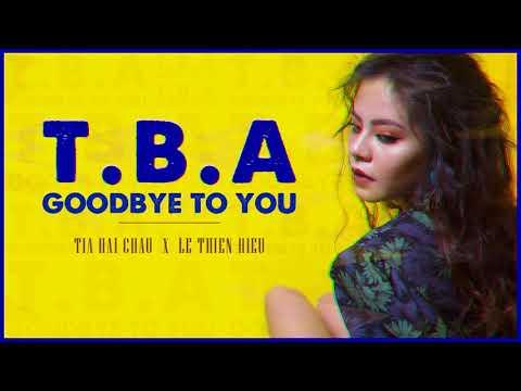 T.B.A (Goodbye To You) | Tia Hải Châu ft. Lê Thiện Hiếu | AUDIO OFFICIAL