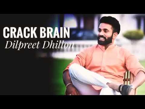 CRACK BRAIN   DILPREET DHILLON   Full Song New Punjabi Song 2018
