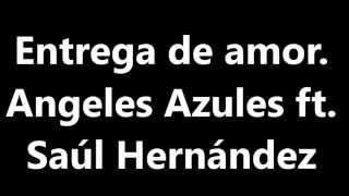 Letra Entrega de amor. Ángeles Azules ft. Saúl Hernández