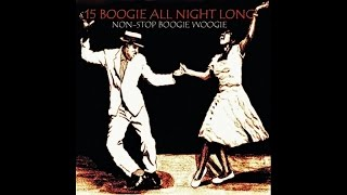 15 Boogie All Night Long - Non-Stop Boogie Woogie - #HIGH QUALITY SOUND