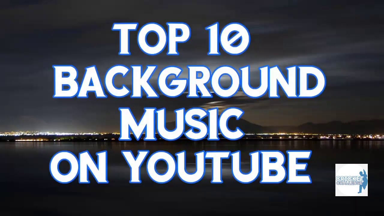 Top 10 Background Music On Youtube No Copyright Youtube