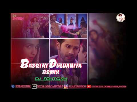 DJ SANTOSH - Badri ki Dulhenia REMIX..2017