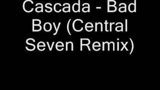 Cascada - Bad Boy (Central Seven Remix)