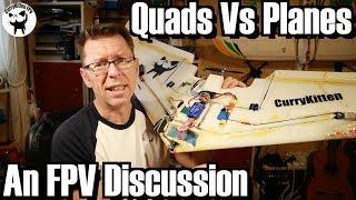 FPV Discussion: Planes Vs Quads