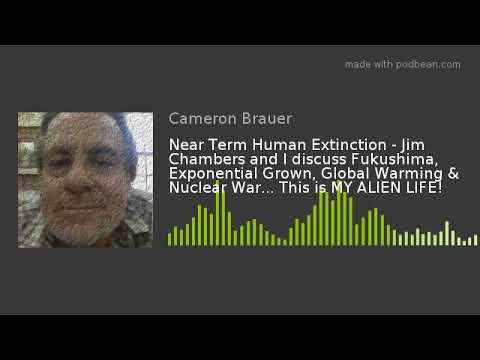 near-term-human-extinction---jim-chambers-and-i-discuss-fukushima,-exponential-grown,-global-warming