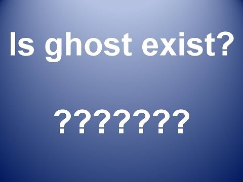 Is ghosts are real? |mysterious||Is ghost exist|