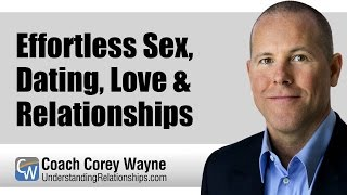 Effortless Sex, Dating, Love & Relationships