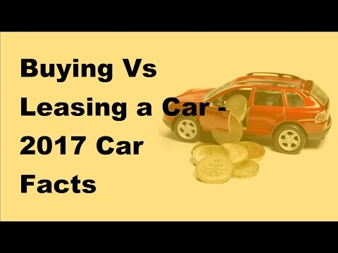 Buying Vs Leasing a Car  | 2017 Car Facts