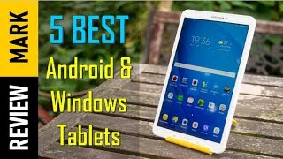 5 Best Android & Windows Tablets in 2018 | Top Android & Windows Tablets Reviews By Review Mark