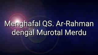Latihan menghafal QS AR-RAHMAN dengan Murotal yang Merdu dilengkapi Lafal Bacaan dan artinya