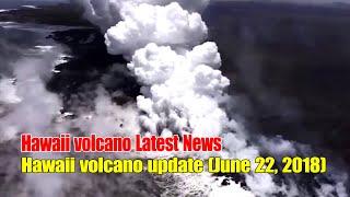 Hawaii volcano Latest News - Hawaii volcano update (June 22, 2018)