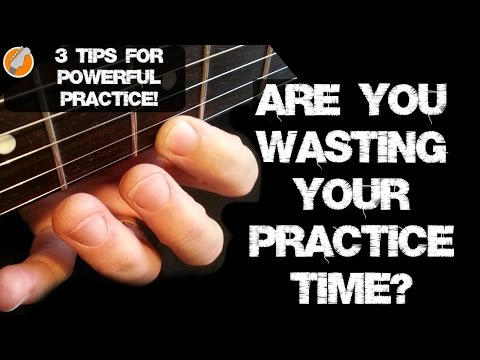 Guitar Practice Tips - Are you Wasting Your Guitar Practice Time?