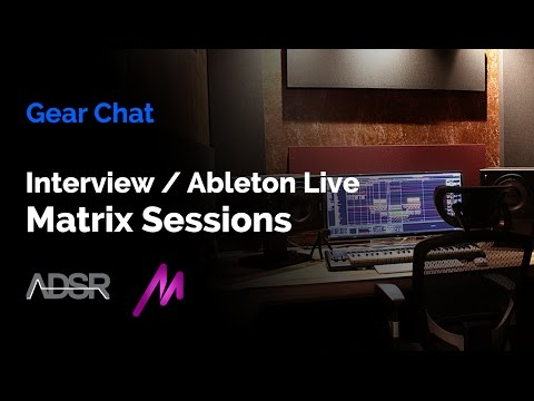 Gear Chat - Matrix Sessions / Ableton Live