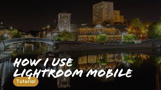 How I use Lightroom mobile  - Tutorial and walkthrough!