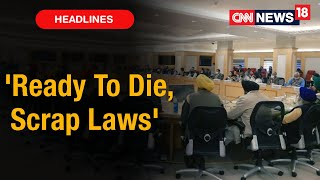 Farmers Say 'Ready To Die, Scrap Laws', No Breakthrough In Talks Yet   CNN News18