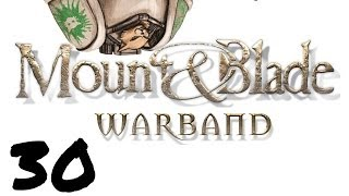 Let's Play Mount And Blade : Warband - Episode 30 - Enfeoffed