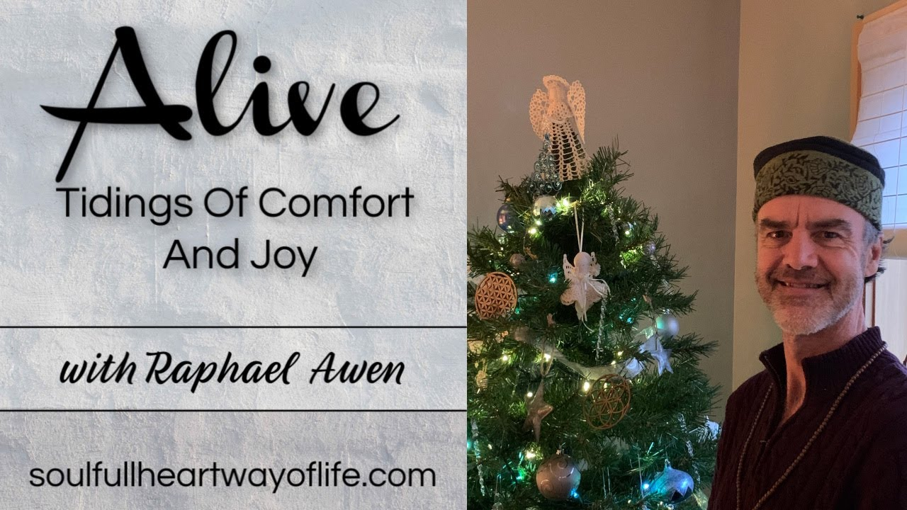 Tidings Of Comfort And Joy: Alive Daily Video Series | Raphael Awen