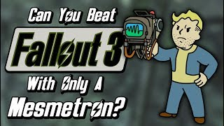 Can You Beat Fallout 3 With Only A Mesmetron?