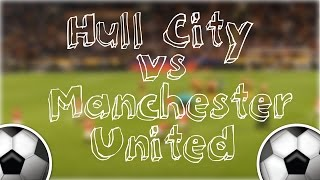 Hull City Vs Manchester United: Highlights And Goal!!