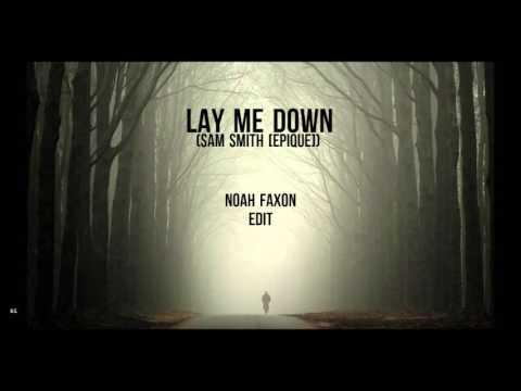 Sam Smith - Lay Me Down (Noah Faxon Edit [Epique])