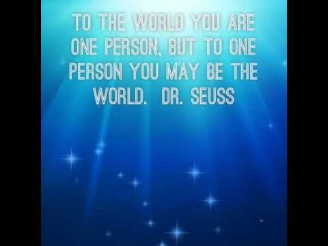 To The World You Are One Person But To One Person You May Be The