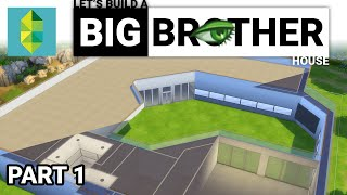 Let's Build a Big Brother House - Part 1