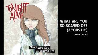 Tonight Alive - WHAT ARE YOU SO SCARED OF? (acoustic)