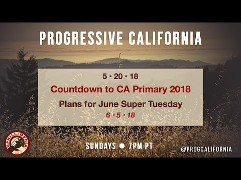 Progressive California with Laura & Joe - Countdown to the CA 2018 Primary
