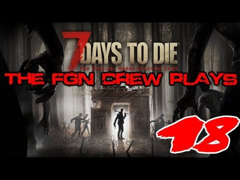 "The FGN Crew Plays: 7 Days to Die #18 ""Glass Queeeeen!"""