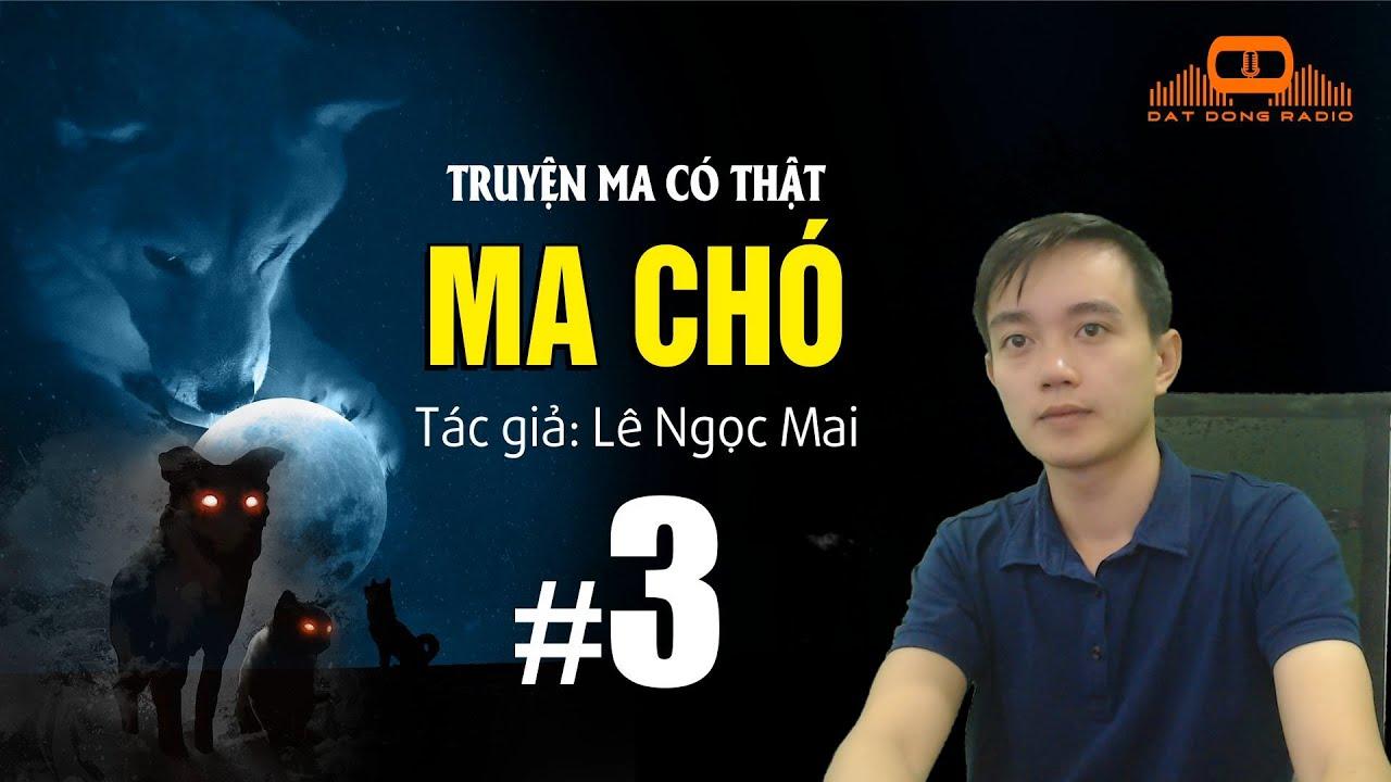 [Tập 3] MA CHÓ – Truyện ma linh dị Nguyễn Huy kể | Đất Đồng Radio