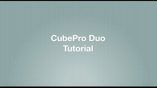 CubePro Duo Tutorial